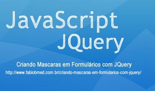 Criando Mascaras em Formulários com JQuery