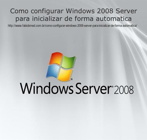 Como configurar Windows 2008 Server para inicializar de forma automatica