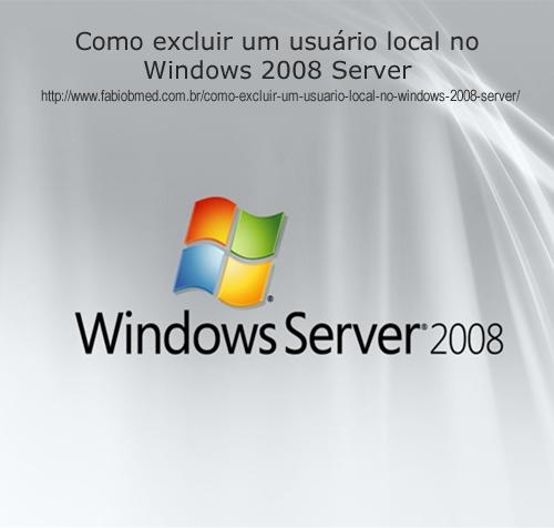Como excluir um usuário local no Windows 2008 Server