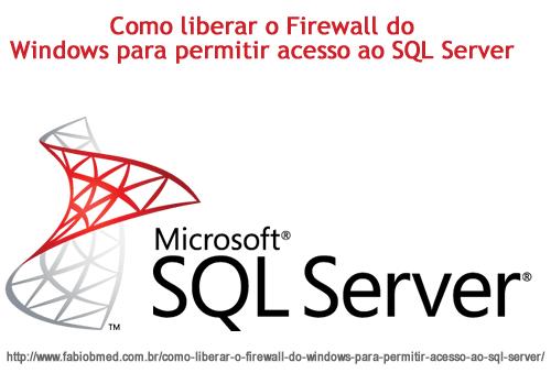 Como liberar o Firewall do Windows para permitir acesso ao SQL Server