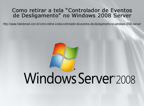 Como retirar a tela Controlador de Eventos de Desligamento no Windows 2008 Server 2