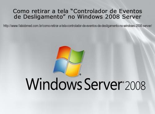 Como retirar a tela Controlador de Eventos de Desligamento no Windows 2008 Server 2