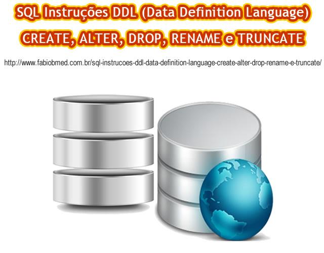 SQL Instruções DDL (Data Definition Language), CREATE, ALTER, DROP, RENAME e TRUNCATE