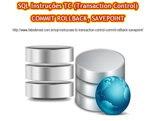 SQL Instruções TC (Transaction Control), COMMIT ROLLBACK, SAVEPOINT